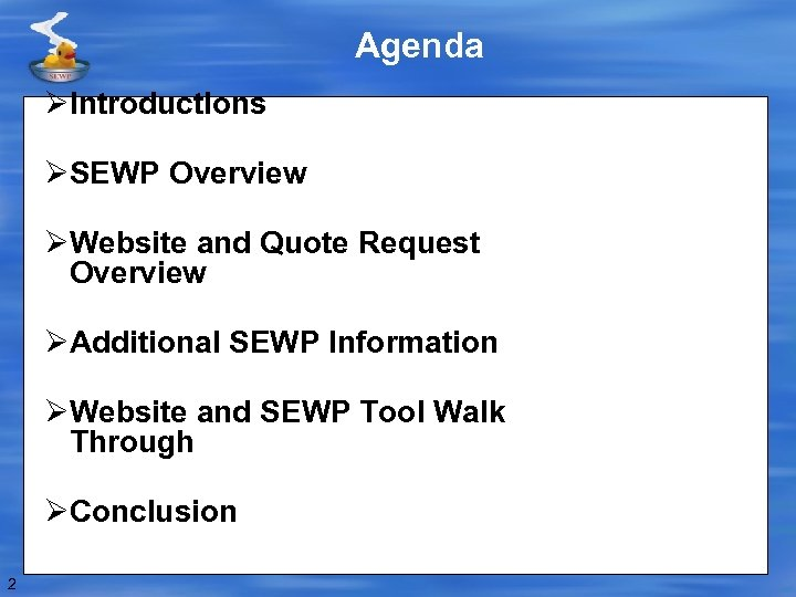 Agenda ØIntroductions ØSEWP Overview ØWebsite and Quote Request Overview ØAdditional SEWP Information ØWebsite and