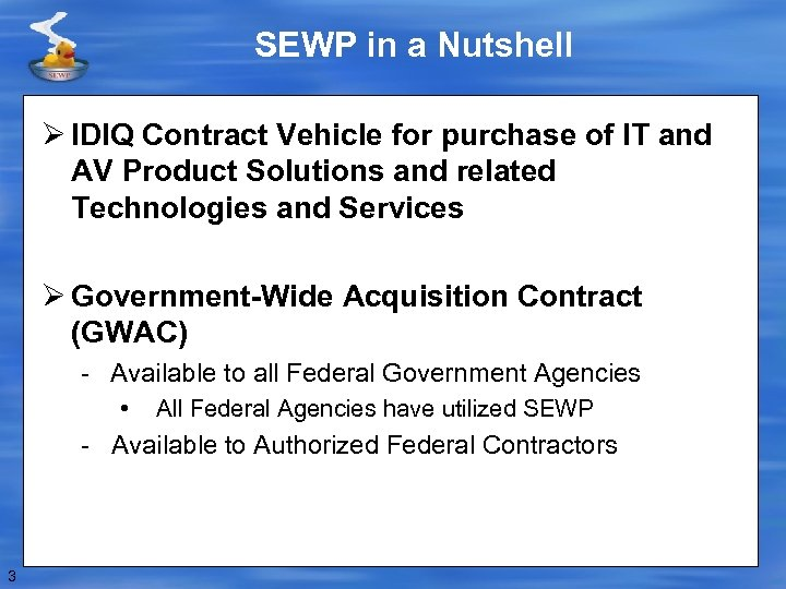 SEWP in a Nutshell Ø IDIQ Contract Vehicle for purchase of IT and AV
