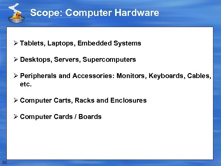 Scope: Computer Hardware Ø Tablets, Laptops, Embedded Systems Ø Desktops, Servers, Supercomputers Ø Peripherals