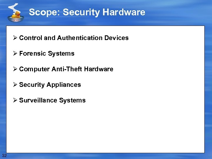 Scope: Security Hardware Ø Control and Authentication Devices Ø Forensic Systems Ø Computer Anti-Theft