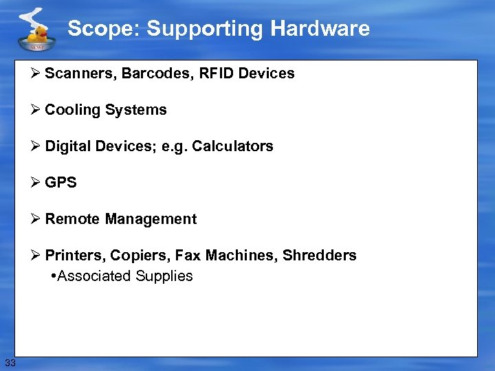 Scope: Supporting Hardware Ø Scanners, Barcodes, RFID Devices Ø Cooling Systems Ø Digital Devices;
