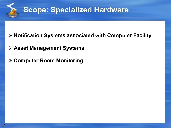 Scope: Specialized Hardware Ø Notification Systems associated with Computer Facility Ø Asset Management Systems
