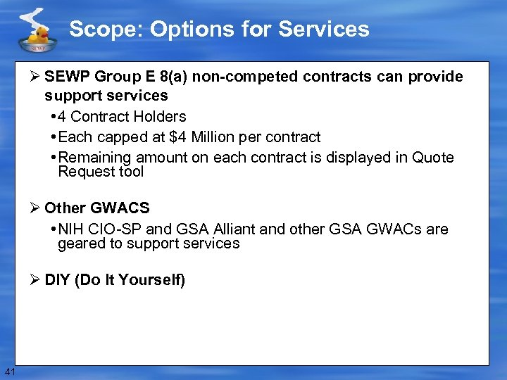 Scope: Options for Services Ø SEWP Group E 8(a) non-competed contracts can provide support