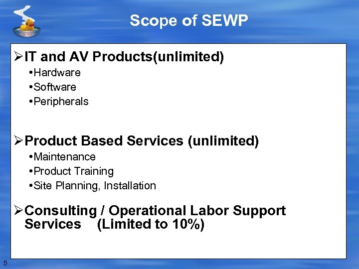 Scope of SEWP ØIT and AV Products(unlimited) • Hardware • Software • Peripherals ØProduct