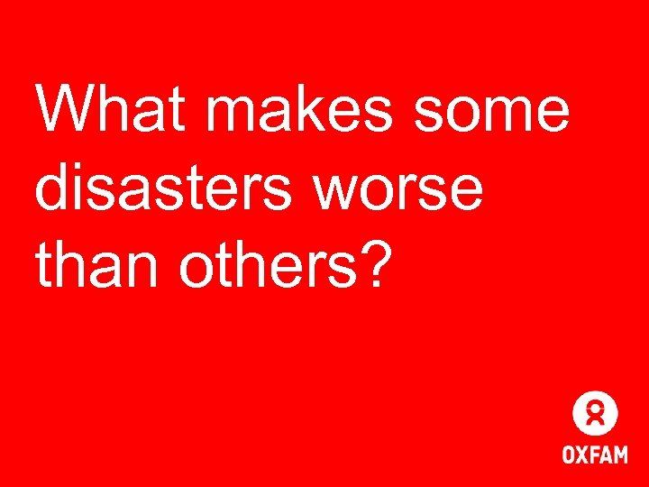 What makes some disasters worse than others?