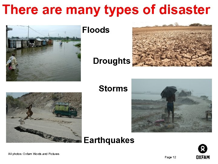 There are many types of disaster Floods Droughts Storms Earthquakes All photos: Oxfam Words