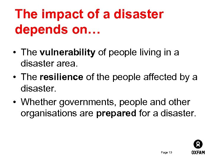 The impact of a disaster depends on… • The vulnerability of people living in