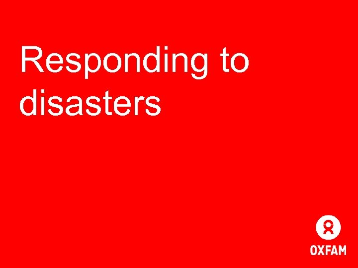 Responding to disasters