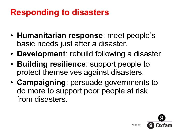 Responding to disasters • Humanitarian response: meet people's basic needs just after a disaster.