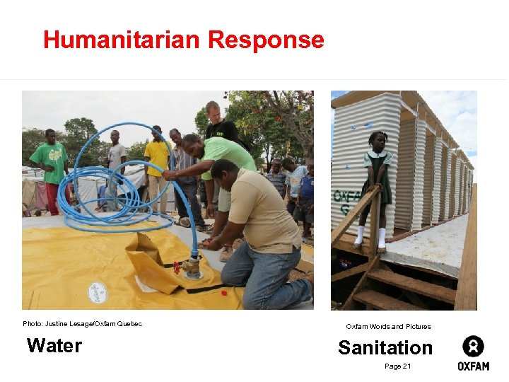 Humanitarian Response Photo: Justine Lesage/Oxfam Quebec Water Oxfam Words and Pictures Sanitation Page 21