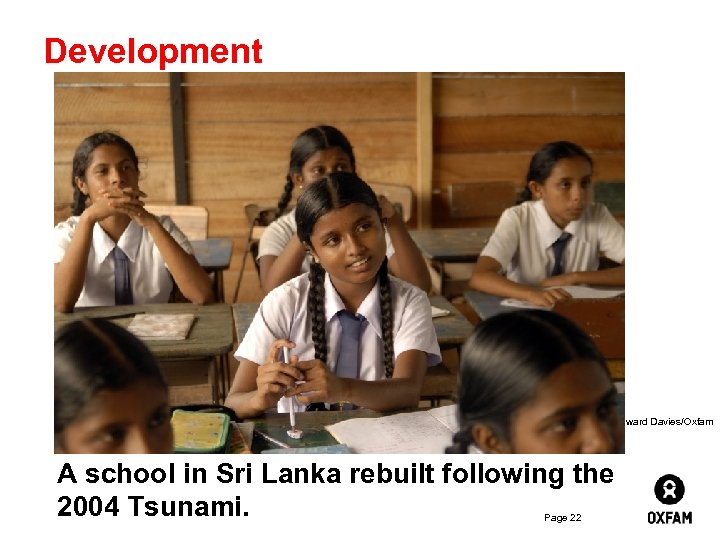 Development Photo: Howard Davies/Oxfam A school in Sri Lanka rebuilt following the 2004 Tsunami.