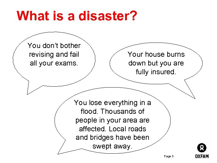What is a disaster? You don't bother revising and fail all your exams. Your