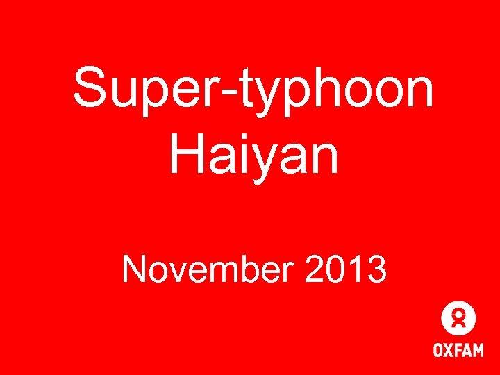 Super-typhoon Haiyan November 2013