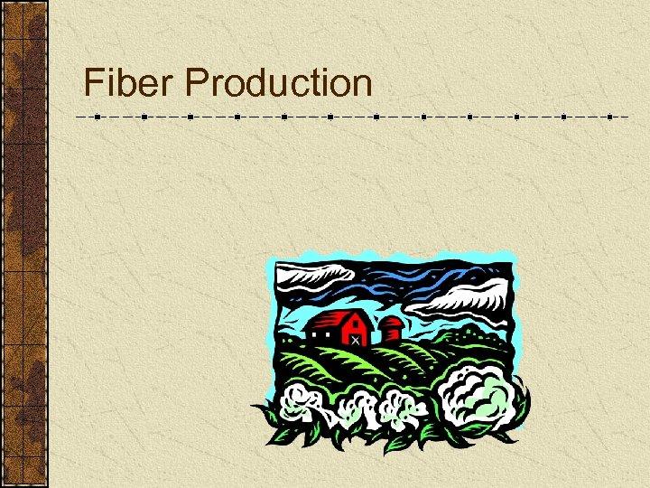 Fiber Production