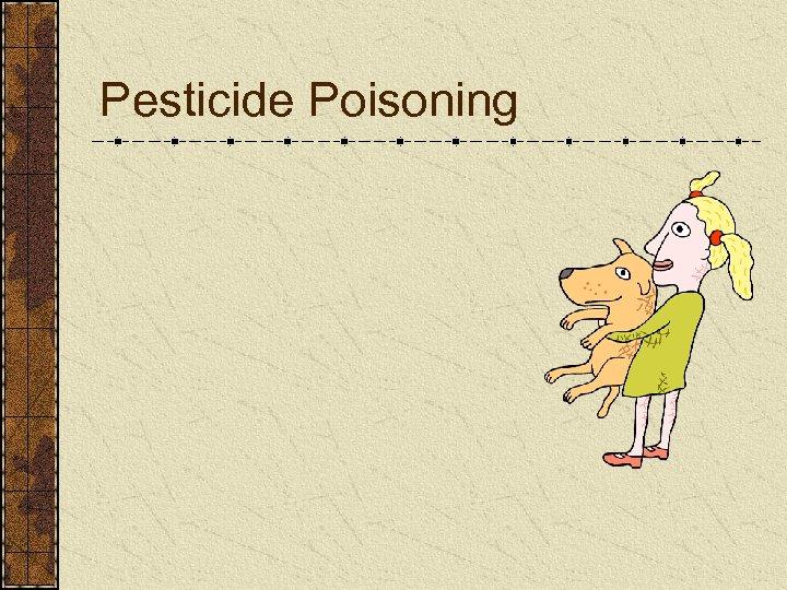 Pesticide Poisoning