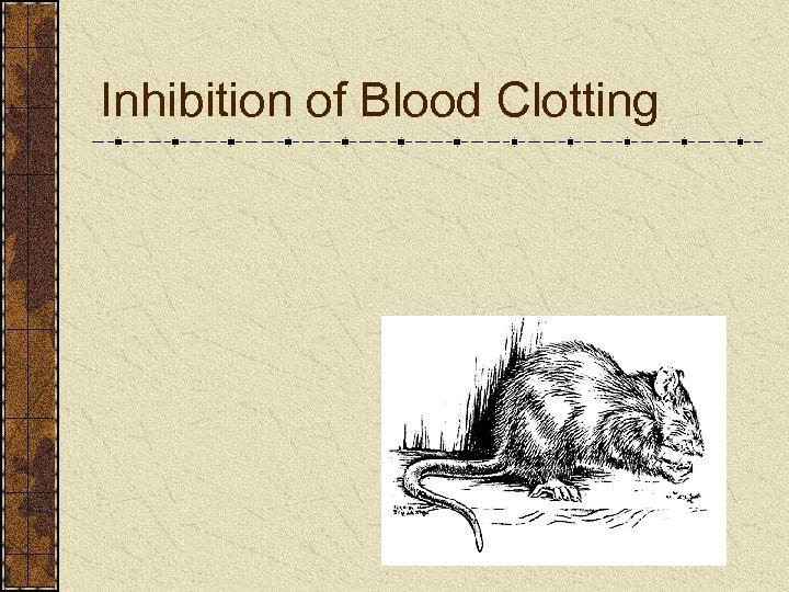 Inhibition of Blood Clotting