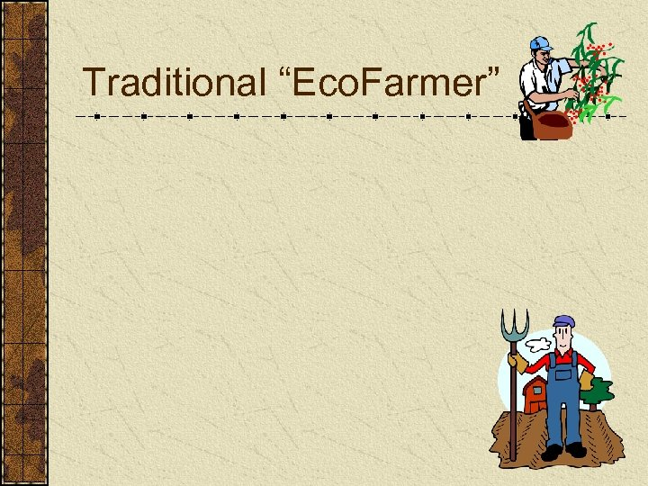 "Traditional ""Eco. Farmer"""