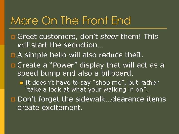 More On The Front End Greet customers, don't steer them! This will start the