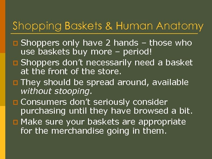 Shopping Baskets & Human Anatomy Shoppers only have 2 hands – those who use