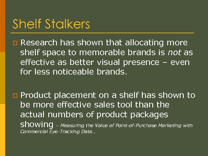 Shelf Stalkers p Research has shown that allocating more shelf space to memorable brands