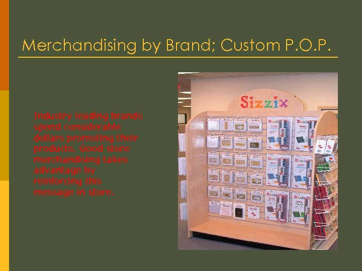 Merchandising by Brand; Custom P. O. P. Industry leading brands spend considerable dollars promoting