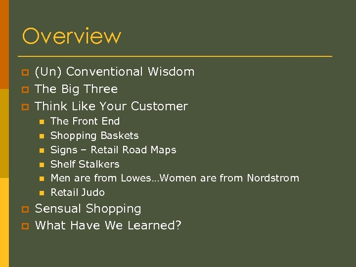 Overview p p p (Un) Conventional Wisdom The Big Three Think Like Your Customer