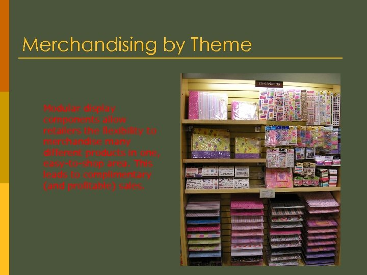 Merchandising by Theme Modular display components allow retailers the flexibility to merchandise many different