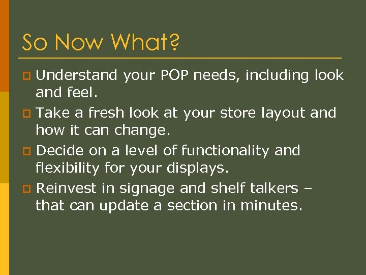 So Now What? Understand your POP needs, including look and feel. p Take a