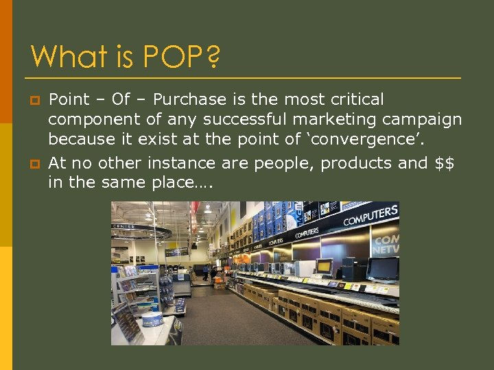 What is POP? p p Point – Of – Purchase is the most critical