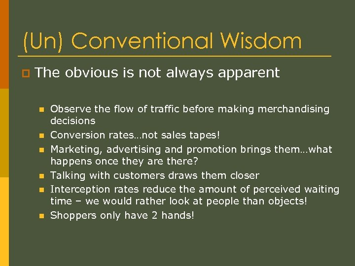 (Un) Conventional Wisdom p The obvious is not always apparent n n n Observe