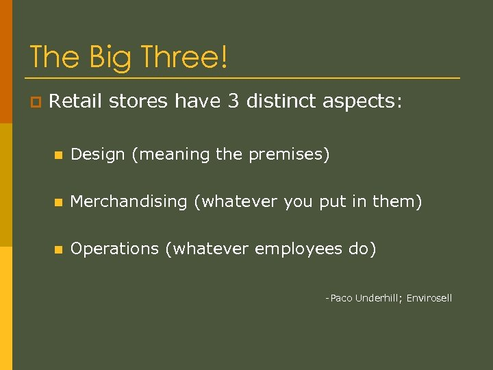 The Big Three! p Retail stores have 3 distinct aspects: n Design (meaning the