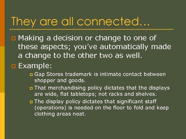 They are all connected… Making a decision or change to one of these aspects;