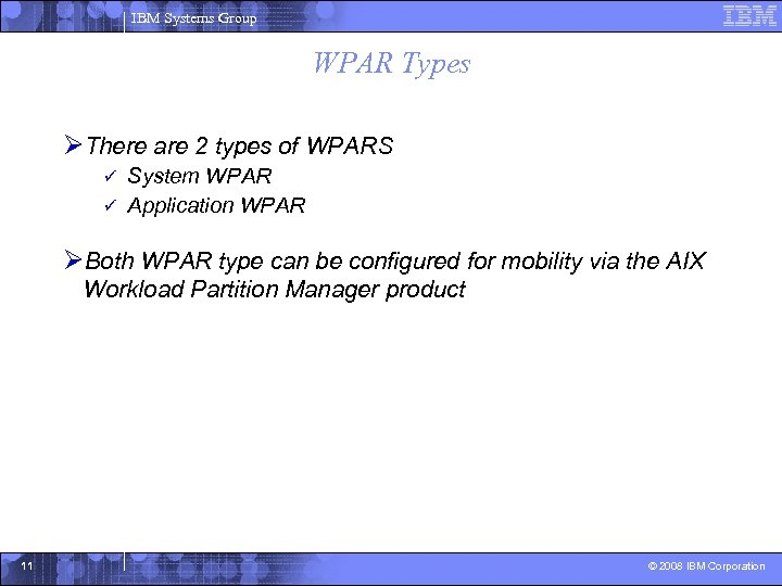IBM Systems Group WPAR Types ØThere are 2 types of WPARS System WPAR ü
