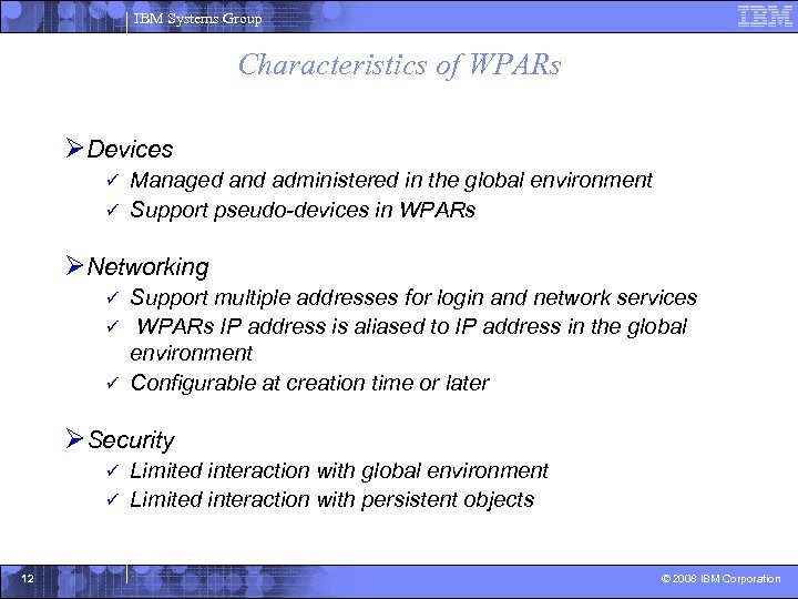 IBM Systems Group Characteristics of WPARs ØDevices Managed and administered in the global environment