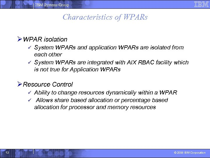 IBM Systems Group Characteristics of WPARs ØWPAR isolation System WPARs and application WPARs are