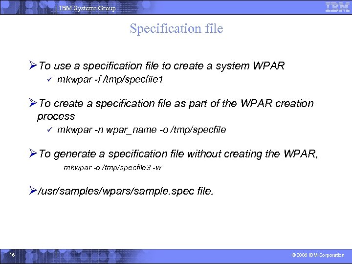 IBM Systems Group Specification file ØTo use a specification file to create a system