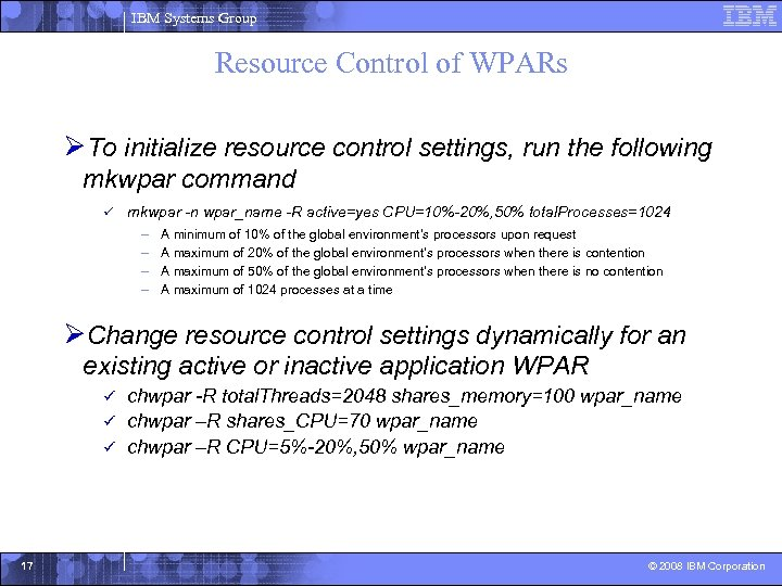 IBM Systems Group Resource Control of WPARs ØTo initialize resource control settings, run the