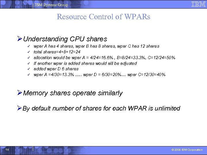 IBM Systems Group Resource Control of WPARs ØUnderstanding CPU shares ü ü ü wpar