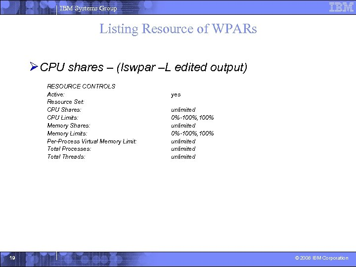 IBM Systems Group Listing Resource of WPARs ØCPU shares – (lswpar –L edited output)