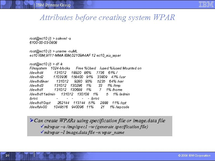 IBM Systems Group Attributes before creating system WPAR root@ec 10 (/) > oslevel -s