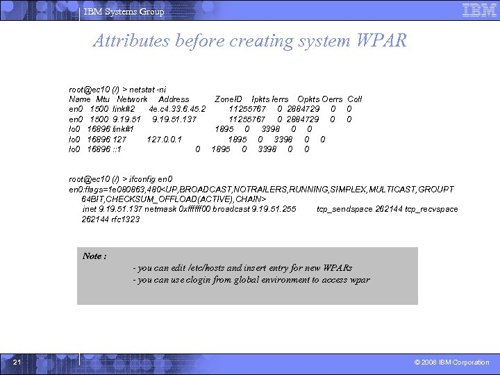 IBM Systems Group Attributes before creating system WPAR root@ec 10 (/) > netstat -ni