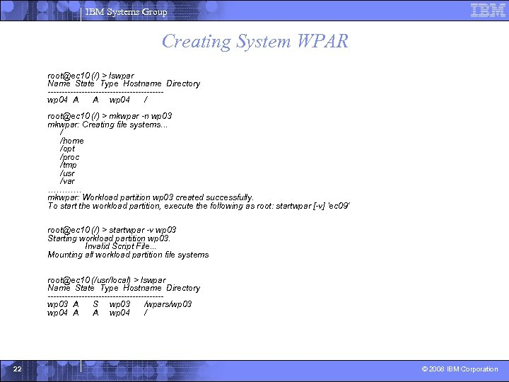 IBM Systems Group Creating System WPAR root@ec 10 (/) > lswpar Name State Type