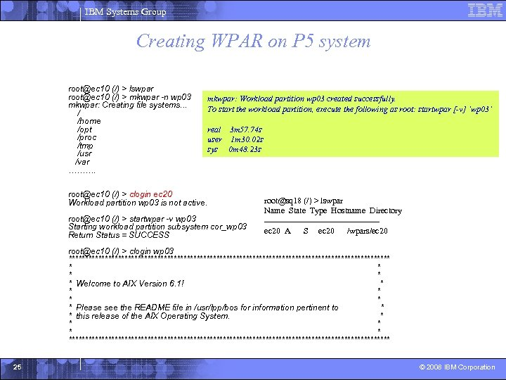 IBM Systems Group Creating WPAR on P 5 system root@ec 10 (/) > lswpar