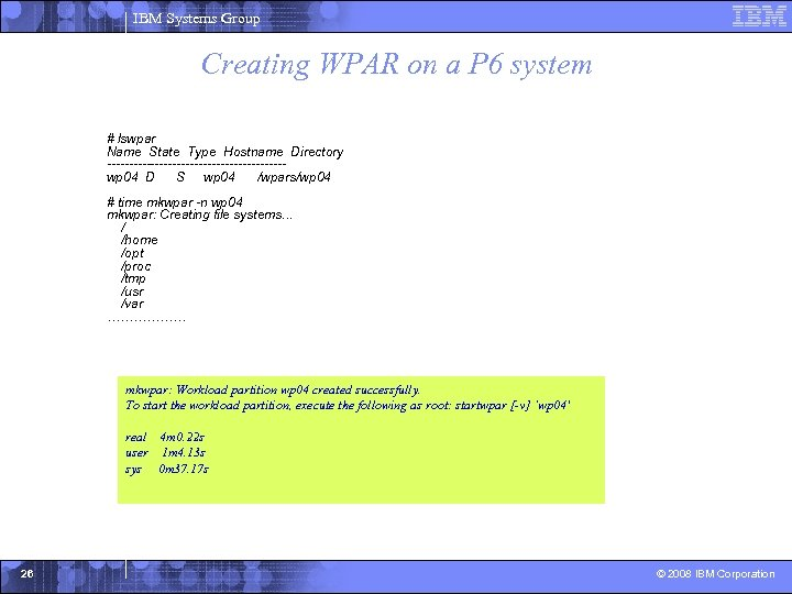 IBM Systems Group Creating WPAR on a P 6 system # lswpar Name State