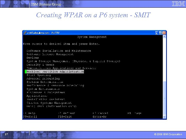 IBM Systems Group Creating WPAR on a P 6 system - SMIT 27 ©