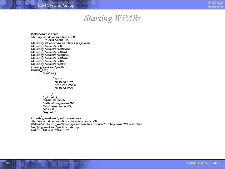 IBM Systems Group Starting WPARs # startwpar -v ec 09 Starting workload partition ec