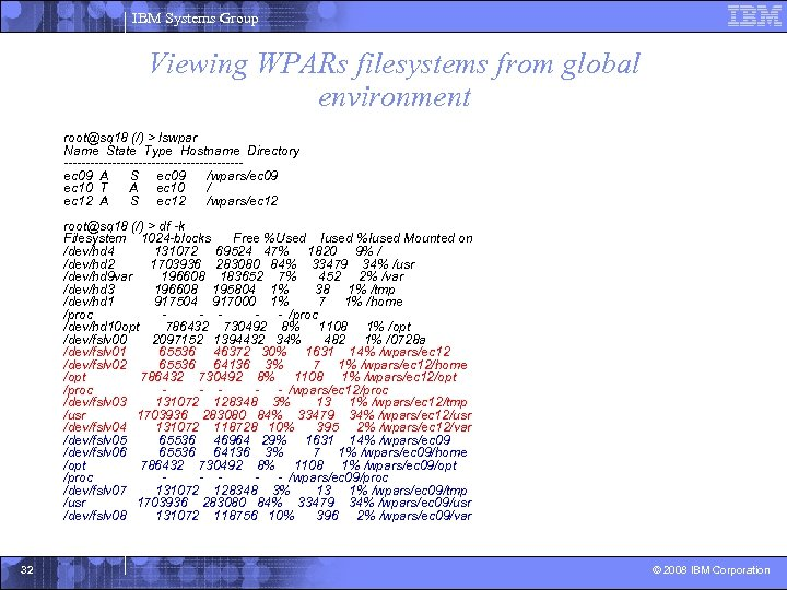 IBM Systems Group Viewing WPARs filesystems from global environment root@sq 18 (/) > lswpar