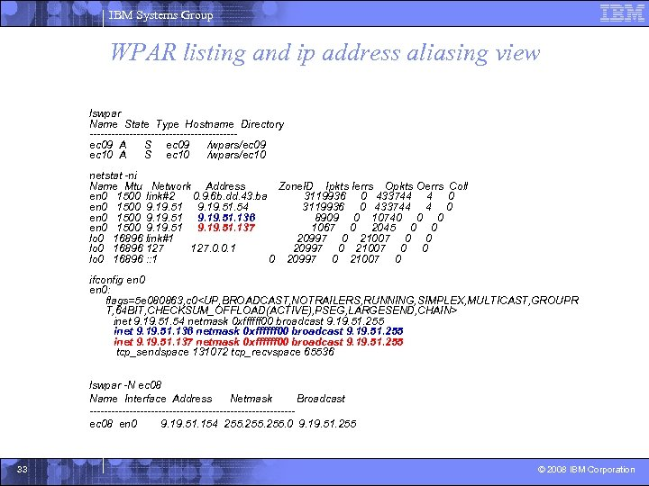 IBM Systems Group WPAR listing and ip address aliasing view lswpar Name State Type