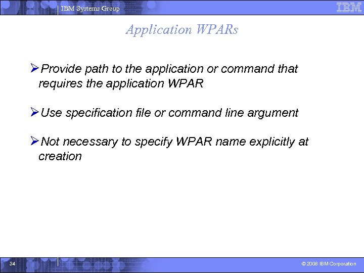 IBM Systems Group Application WPARs ØProvide path to the application or command that requires