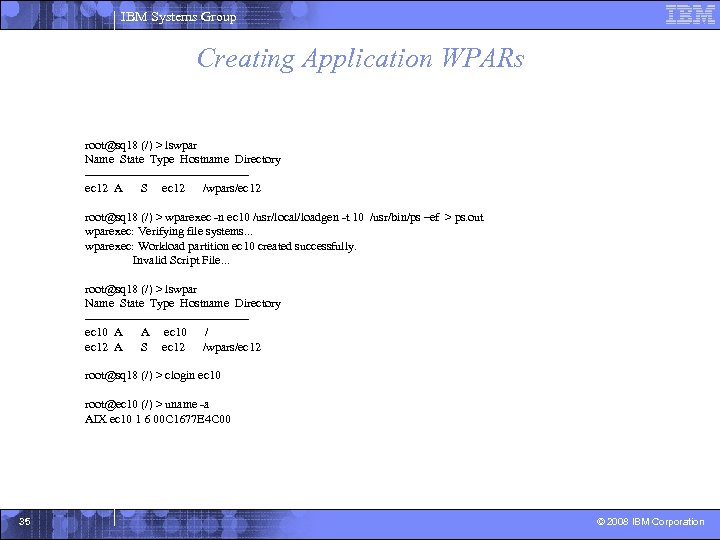 IBM Systems Group Creating Application WPARs root@sq 18 (/) > lswpar Name State Type